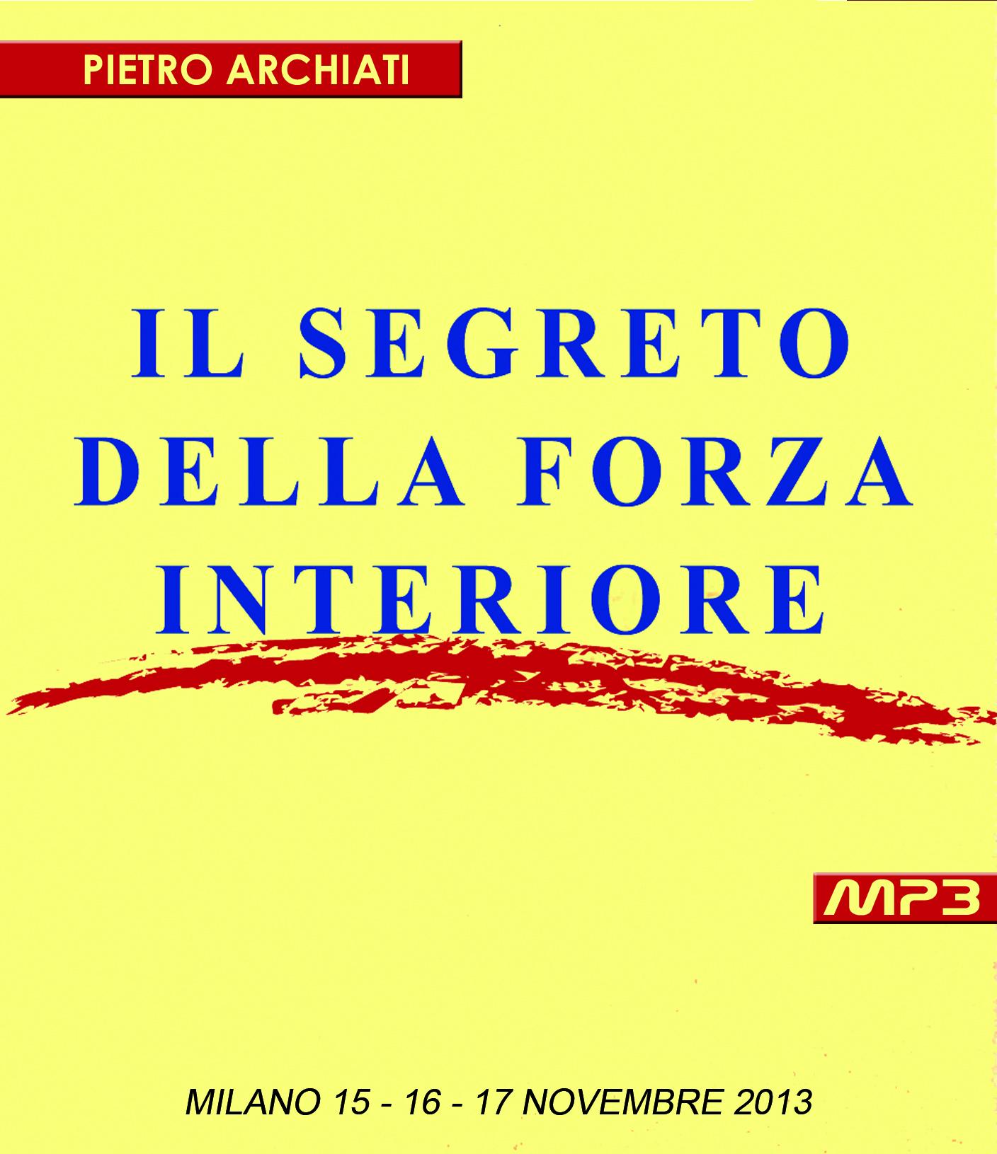 IL SEGRETO DELLA FORZA INTERIORE - Convegno di Scienza dello Spirito - Milano, dal 15 al 17 Novembre 2013