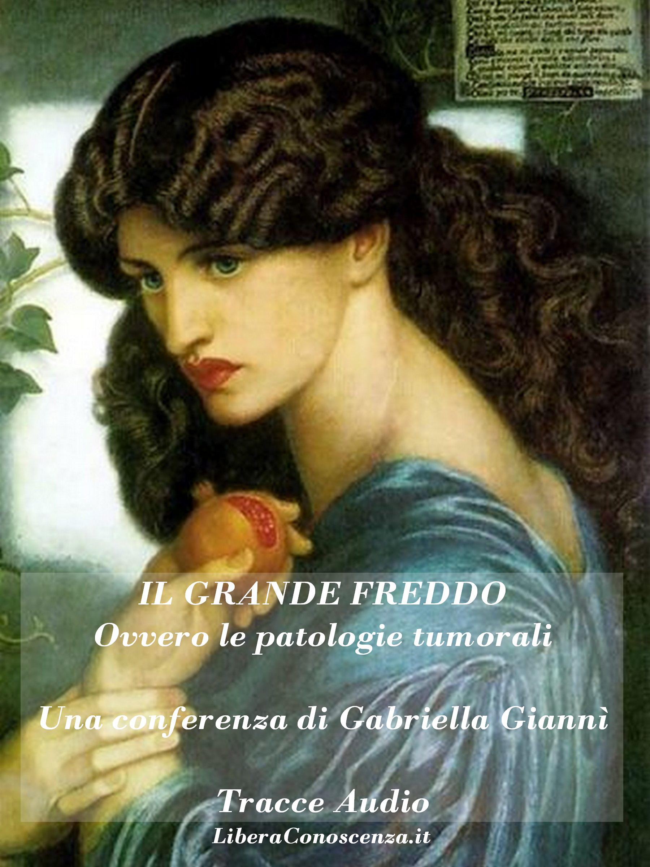 IL GRANDE FREDDO - ovvero le patologie tumorali - Gabriella Giannì